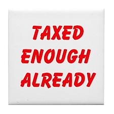 Taxed Enough Already Tile Coaster
