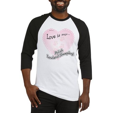 Love is my Polish Lowland Sheepdog Baseball Jersey