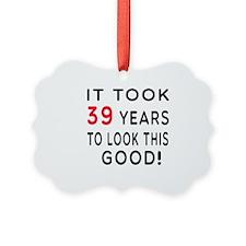 It Took 39 Birthday Designs Ornament