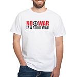 No War is a good War White T-Shirt