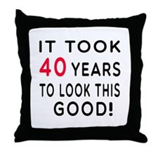 It Took 40 Birthday Designs Throw Pillow