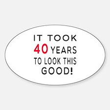 It Took 40 Birthday Designs Sticker (Oval)