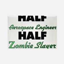 Half Aerospace Engineer Half Zombie Slayer Magnets