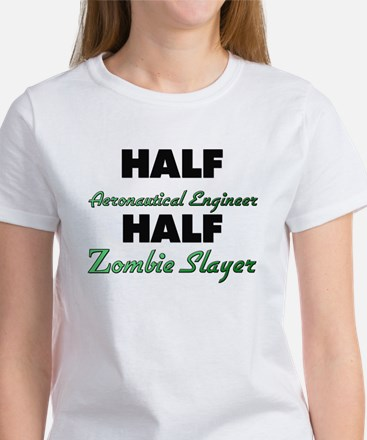 Half Aeronautical Engineer Half Zombie Slayer T-Sh