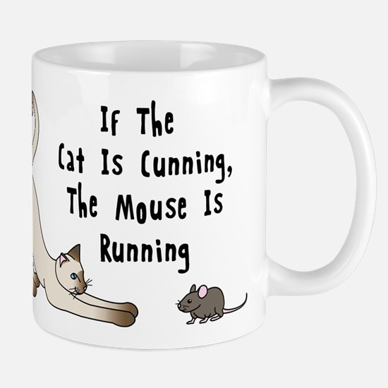 If The Cat Is Cunning, The Mouse Is Running Mugs