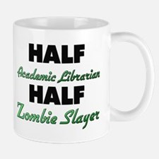 Half Academic Librarian Half Zombie Slayer Mugs
