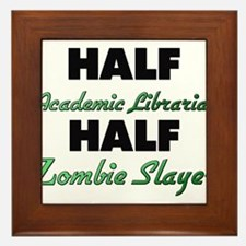 Half Academic Librarian Half Zombie Slayer Framed