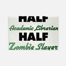 Half Academic Librarian Half Zombie Slayer Magnets