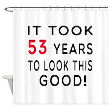 It Took 53 Birthday Designs Shower Curtain