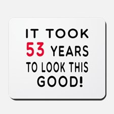 It Took 53 Birthday Designs Mousepad