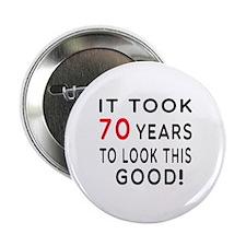 """It Took 70 Birthday Designs 2.25"""" Button"""