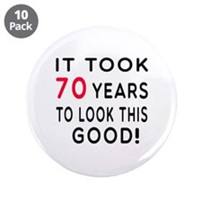 "It Took 70 Birthday Designs 3.5"" Button (10 pack)"