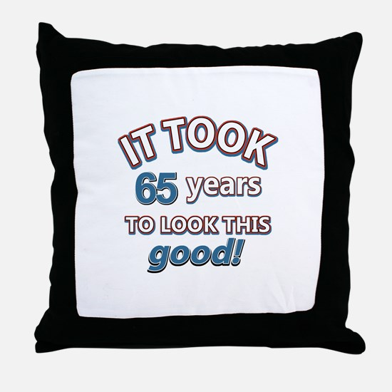 Took 65 years to look this good Throw Pillow