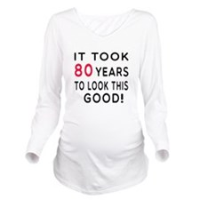 It Took 80 Birthday Designs Long Sleeve Maternity