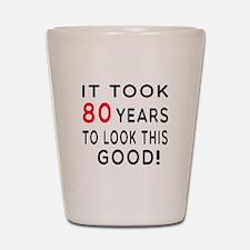 It Took 80 Birthday Designs Shot Glass