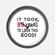 It Took 80 Birthday Designs Wall Clock