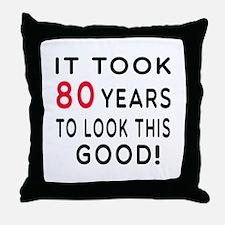 It Took 80 Birthday Designs Throw Pillow