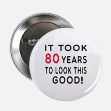 """It Took 80 Birthday Designs 2.25"""" Button"""