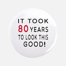 """It Took 80 Birthday Designs 3.5"""" Button"""