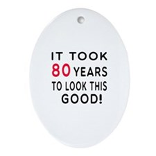 It Took 80 Birthday Designs Ornament (Oval)