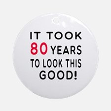 It Took 80 Birthday Designs Ornament (Round)
