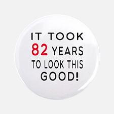 """It Took 82 Birthday Designs 3.5"""" Button"""