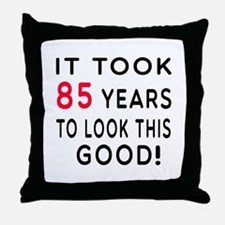 It Took 85 Birthday Designs Throw Pillow