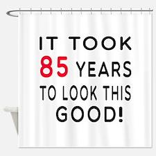 It Took 85 Birthday Designs Shower Curtain