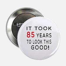"""It Took 85 Birthday Designs 2.25"""" Button"""