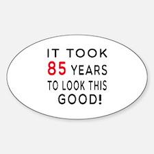 It Took 85 Birthday Designs Sticker (Oval)