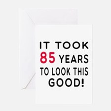 It Took 85 Birthday Designs Greeting Card