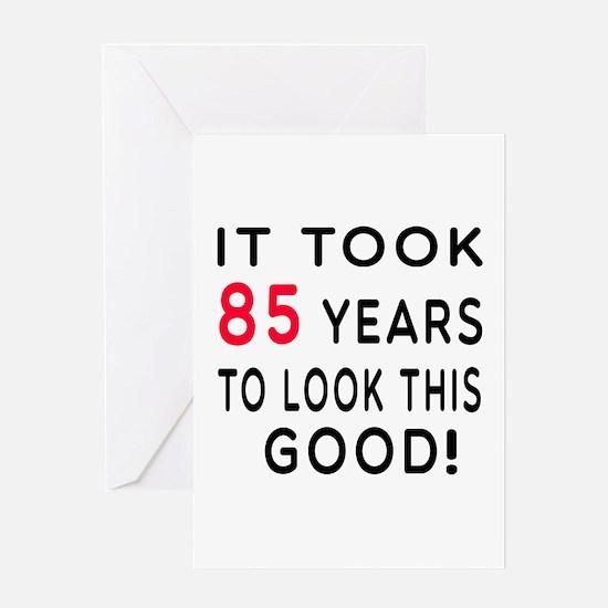 It Took 85 Birthday Designs Greeting Card
