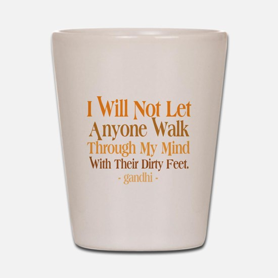 Through My Mind With Dirty Feet Shot Glass