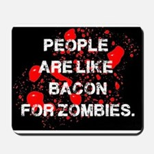 People are like Bacon for Zombies Mousepad