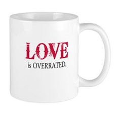 Love is Overrated Mugs