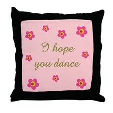I HOPE YOU DANCE Throw Pillow