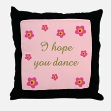 I HOPE YOU DANCE Throw Pillow