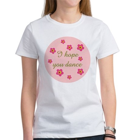 I HOPE YOU DANCE Women's T-Shirt
