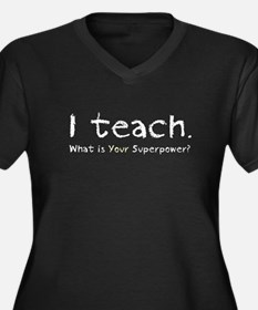 I teach. What is your superpower? Plus Size T-Shir