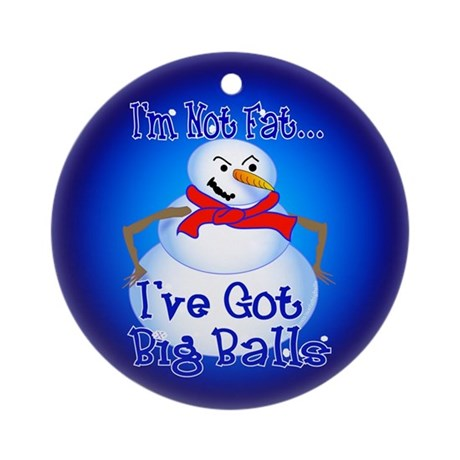I'm Not Fat, Got Big Balls Ornament (Round)