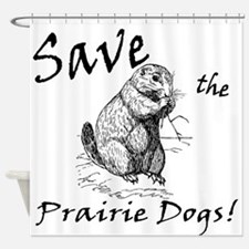 Save the Prairie Dogs! Shower Curtain