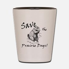 Save the Prairie Dogs! Shot Glass