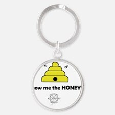 Show me the HONEY! Round Keychain