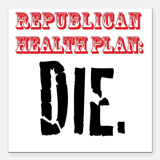 "Republican Health Plan Square Car Magnet 3"" x 3"""