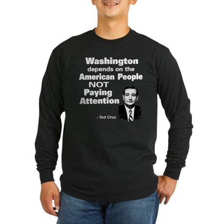Not Paying Attention - Ted Cruz Quote Long Sleeve