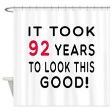 It Took 92 Birthday Designs Shower Curtain