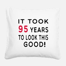 It Took 95 Birthday Designs Square Canvas Pillow