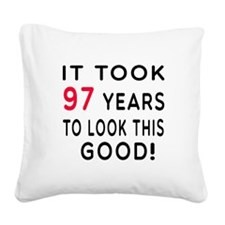 It Took 97 Birthday Designs Square Canvas Pillow