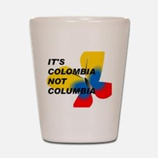 ITS COLOMBIA NOT COLUMBIA - FLAG Shot Glass