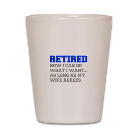 retired-now-I-can-do-FRESH-BLUE-GRAY Shot Glass